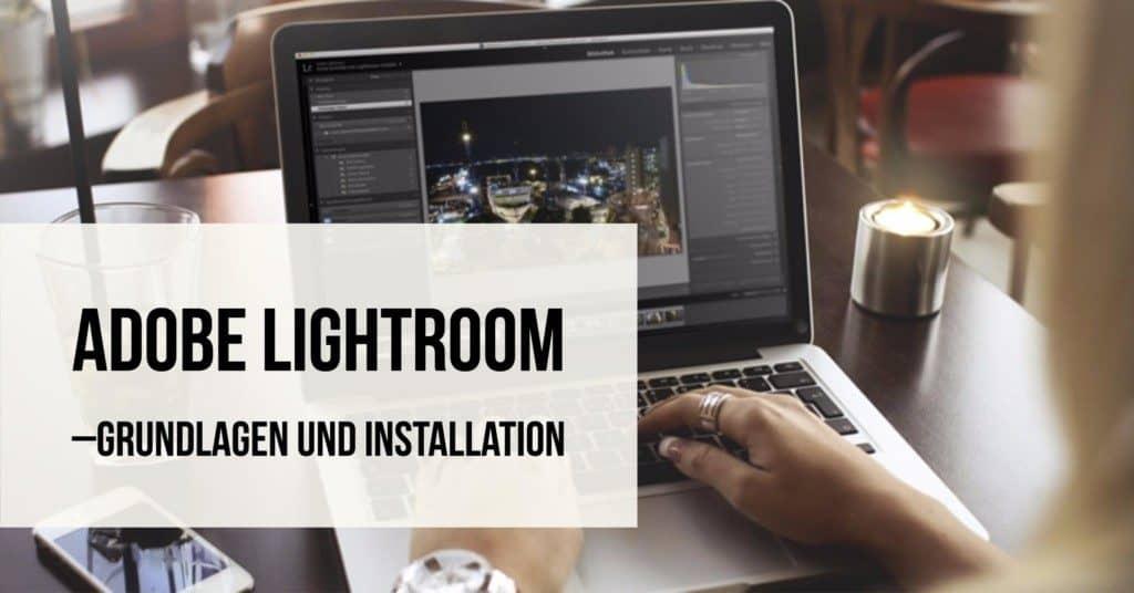 Adobe Lightroom: Grundlagen und Installation