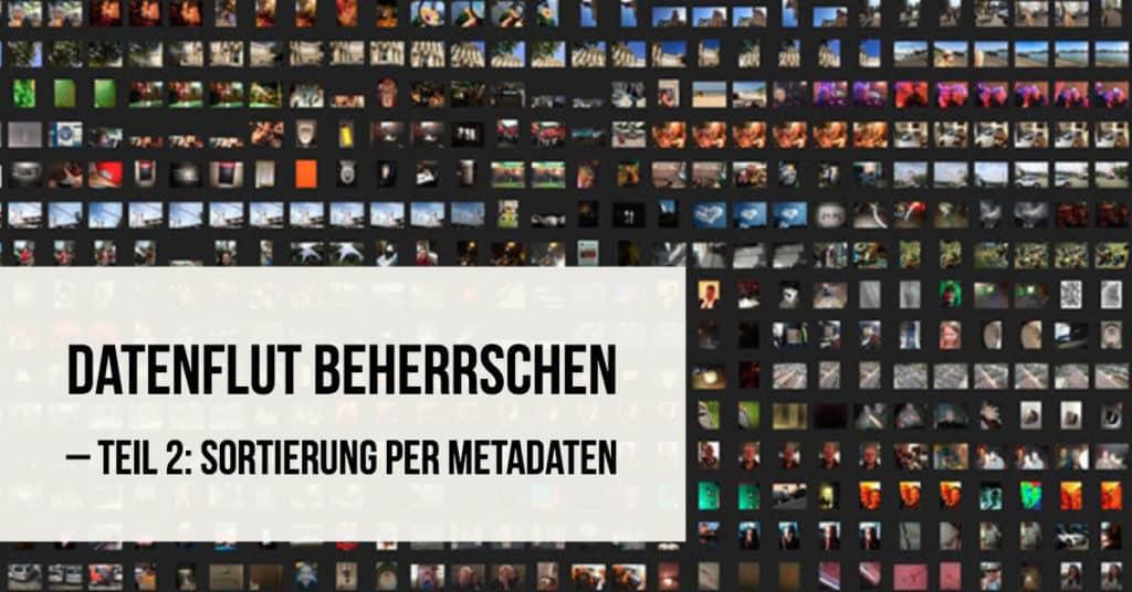 Datenflut beherrschen – Teil 2: Sortierung per Metadaten