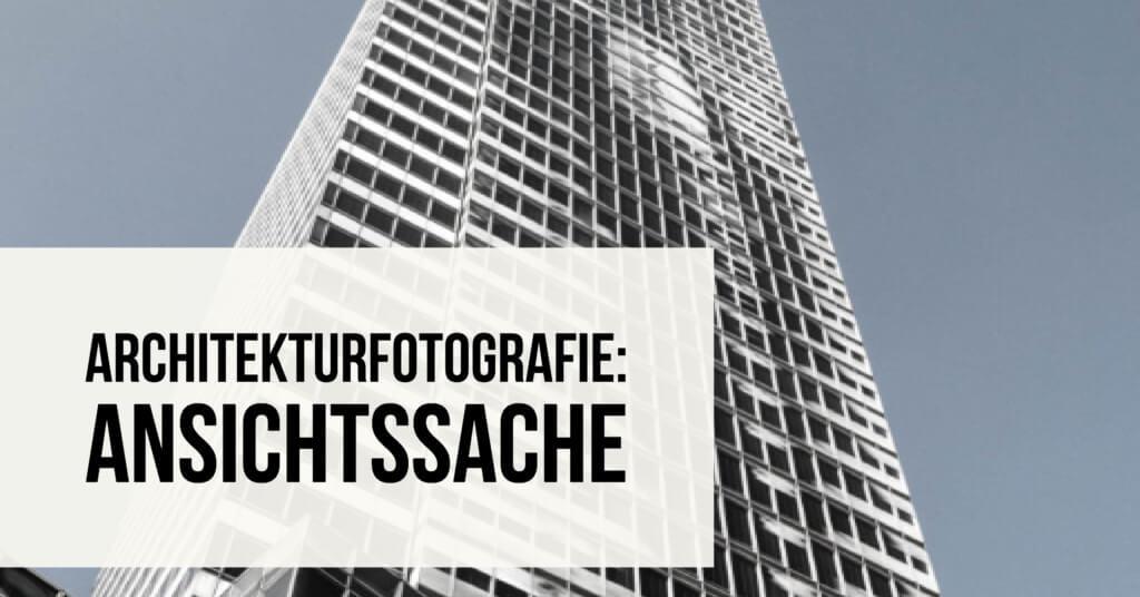 Architekturfotografie – Ansichtssache