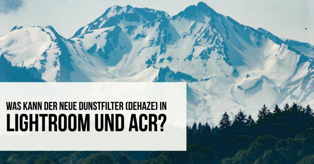 Was kann der neue Dunstfilter (Dehaze) in Lightroom und ACR?