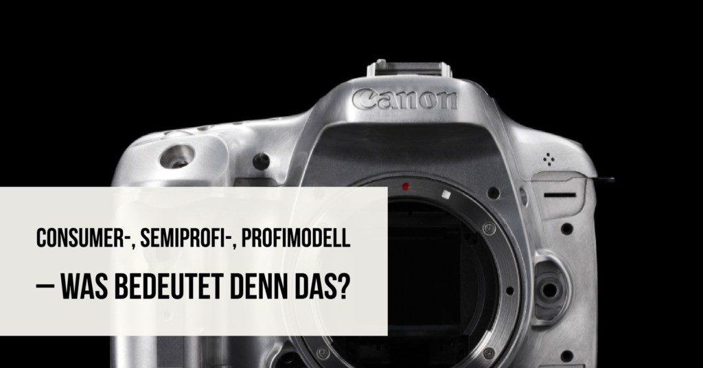 Consumer-, Semiprofi-, Profimodell – was bedeutet denn das?