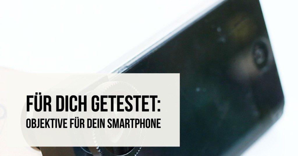 Für Dich getestet: Objektive für Dein Smartphone