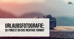 urlaubsfotografie-format-finden