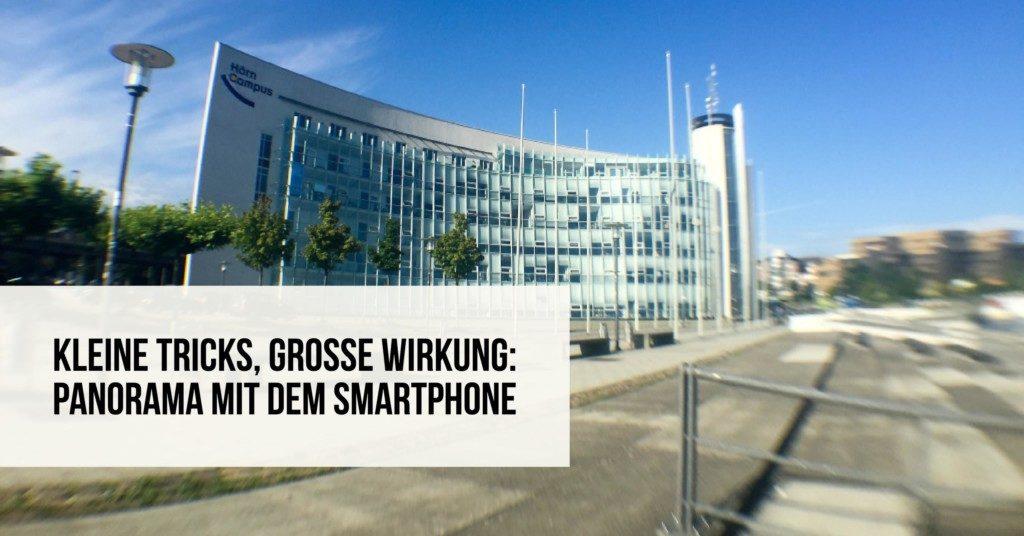 Kleine Tricks, Große Wirkung: Panorama mit dem Smartphone