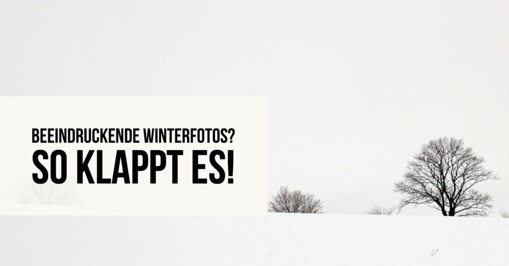 Beeindruckende Winterfotos? So klappt es!