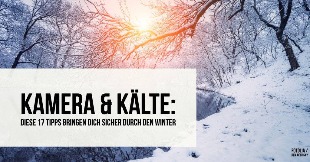 Kamera & Kälte: Diese 17 Tipps bringen Dich sicher durch den Winter