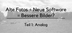 alte-fotos-neue-software-bessere-bilder-teil-1-teaser