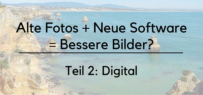 alte-fotos-neue-software-bessere-bilder-teil-2-teaser