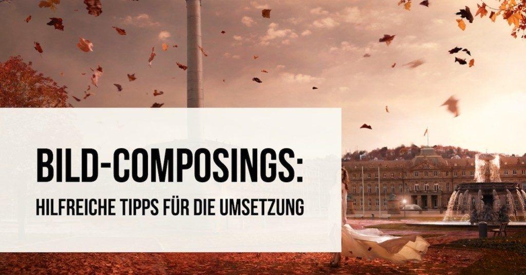 Bild-Composings: Hilfreiche Tipps für die Umsetzung