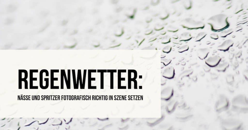 Regenwetter: Nässe und Spritzer fotografisch richtig in Szene setzen