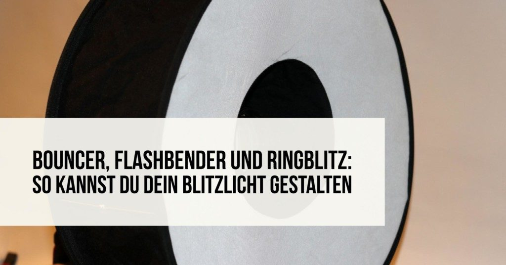Bouncer, Flashbender und Ringblitz: So kannst Du Dein Blitzlicht gestalten