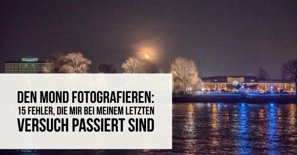 Den Mond fotografieren: 15 Fehler, die mir bei meinem letzten Versuch passiert sind