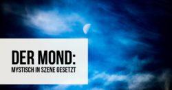 Der Mond: Mystisch in Szene gesetzt