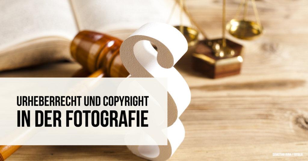 Urheberrecht und Copyright in der Fotografie