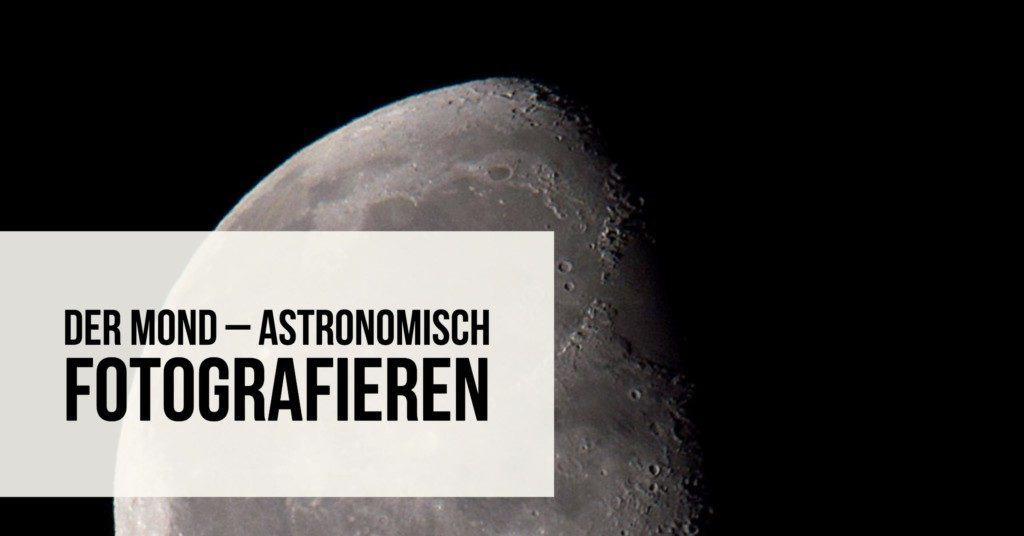 Der Mond: Astronomisch fotografieren
