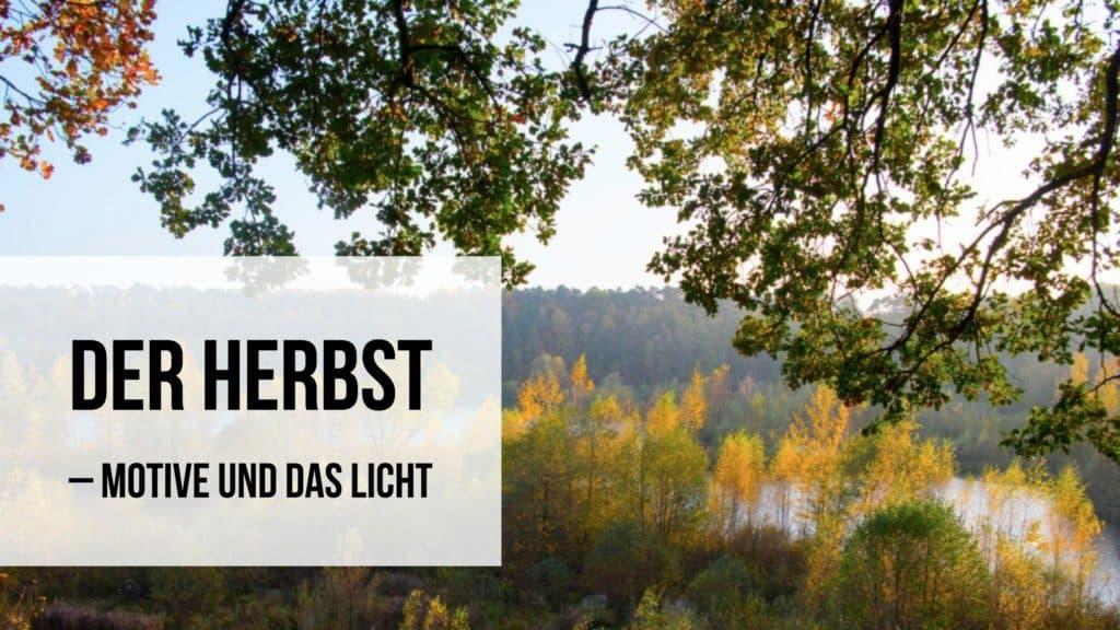 Der Herbst: Motive und das Licht
