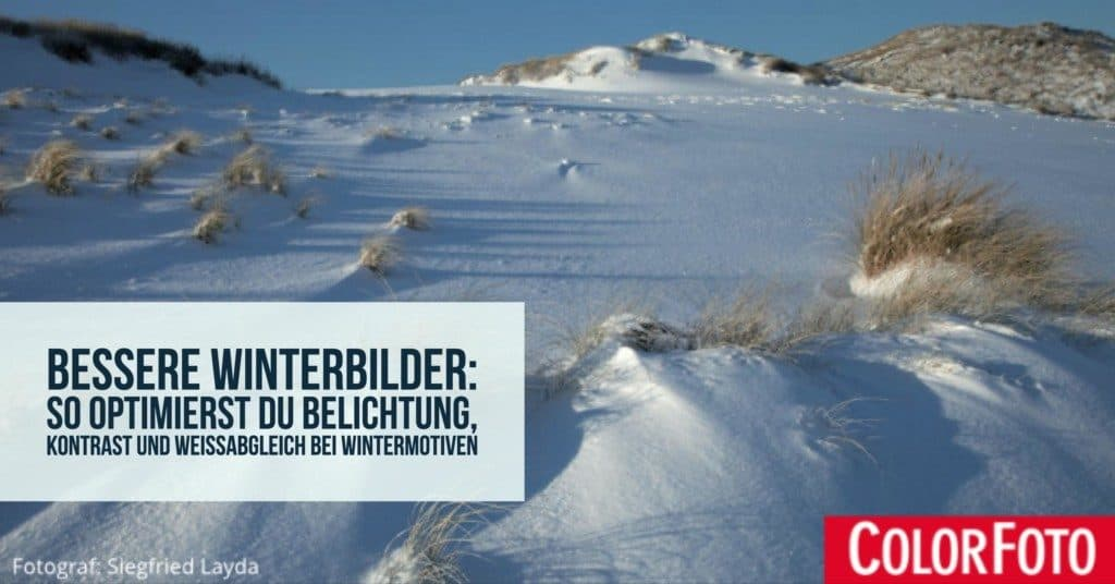 Bessere Winterbilder: So optimierst Du Belichtung, Kontrast und Weißabgleich bei Wintermotiven
