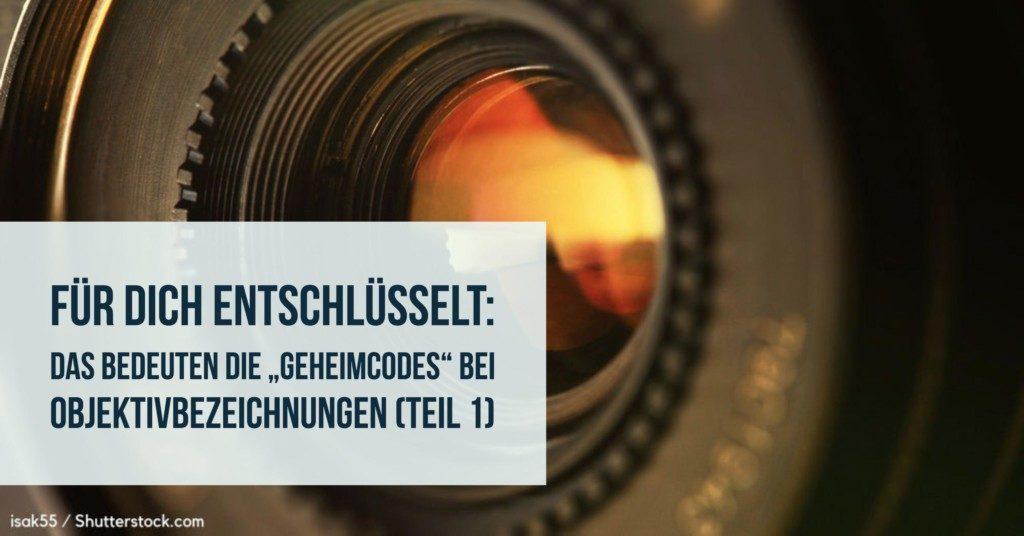 """Für Dich entschlüsselt: Das bedeuten die """"Geheimcodes"""" bei Objektivbezeichnungen (Teil 1)"""