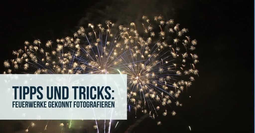 Tipps Zum Fotografieren tipps und tricks feuerwerke gekonnt fotografieren fotoschule