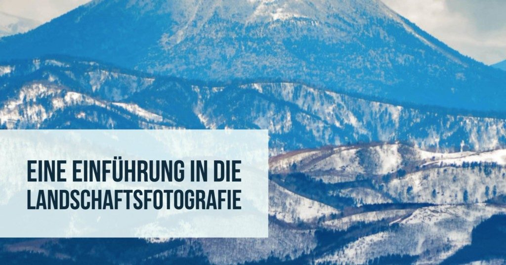 Eine Einführung in die Landschaftsfotografie