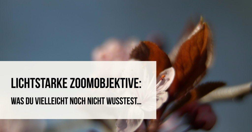 Lichtstarke Zoomobjektive: Was Du vielleicht noch nicht wusstest…