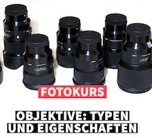Online-Fotokurs: Objektive: Typen und Eigenschaften