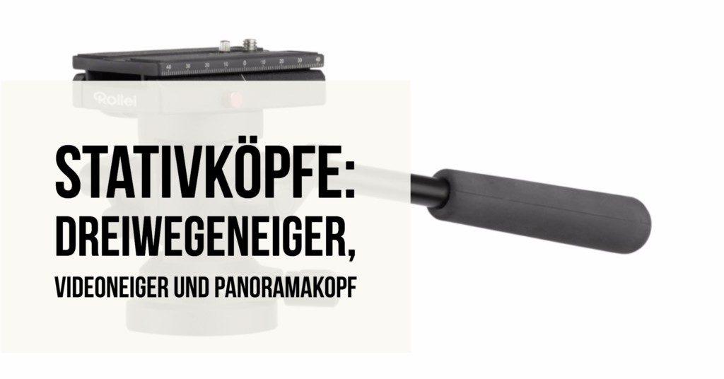 Stativköpfe: Dreiwegeneiger, Videoneiger und Panoramakopf