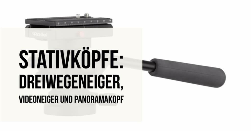stativkoepfe-dreiwegeneiger-videoneiger-panoramakopf