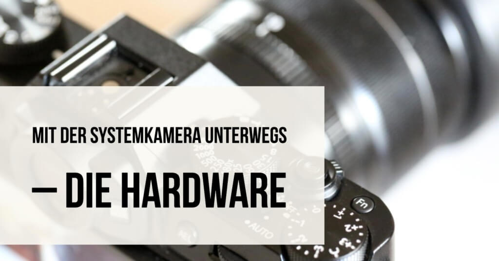 Mit der Systemkamera unterwegs – Die Hardware