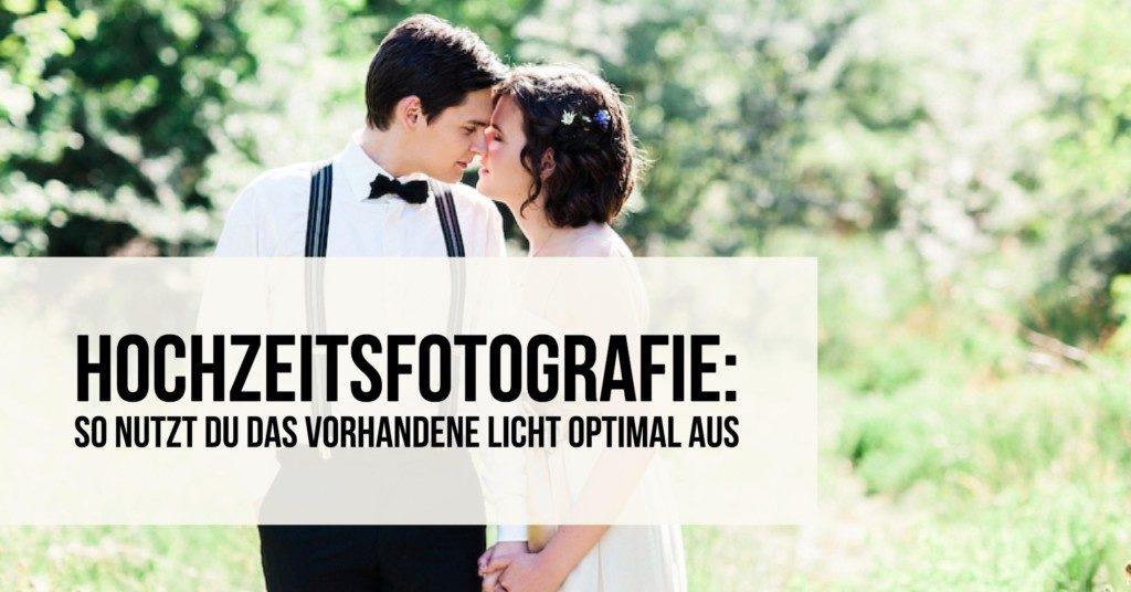 Hochzeitsfotografie: So nutzt du das vorhandene Licht optimal aus