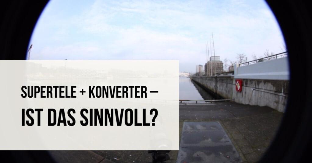 Supertele + Konverter – Ist das sinnvoll?