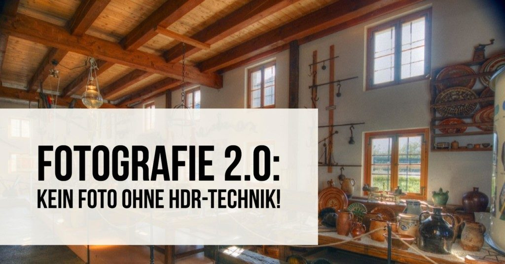 Fotografie 2.0: Kein Foto ohne HDR-Technik!