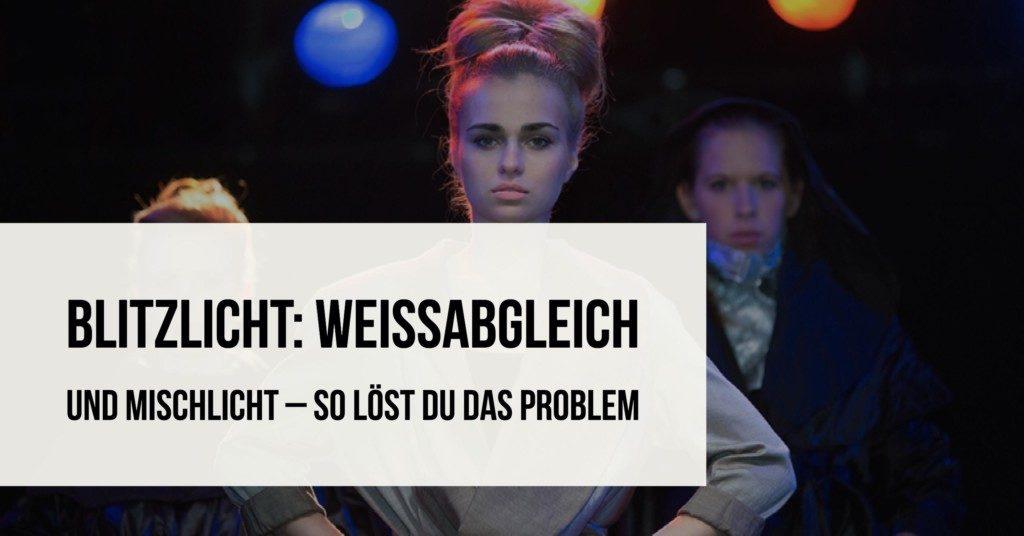 Blitzlicht: Weißabgleich und Mischlicht – so löst Du das Problem