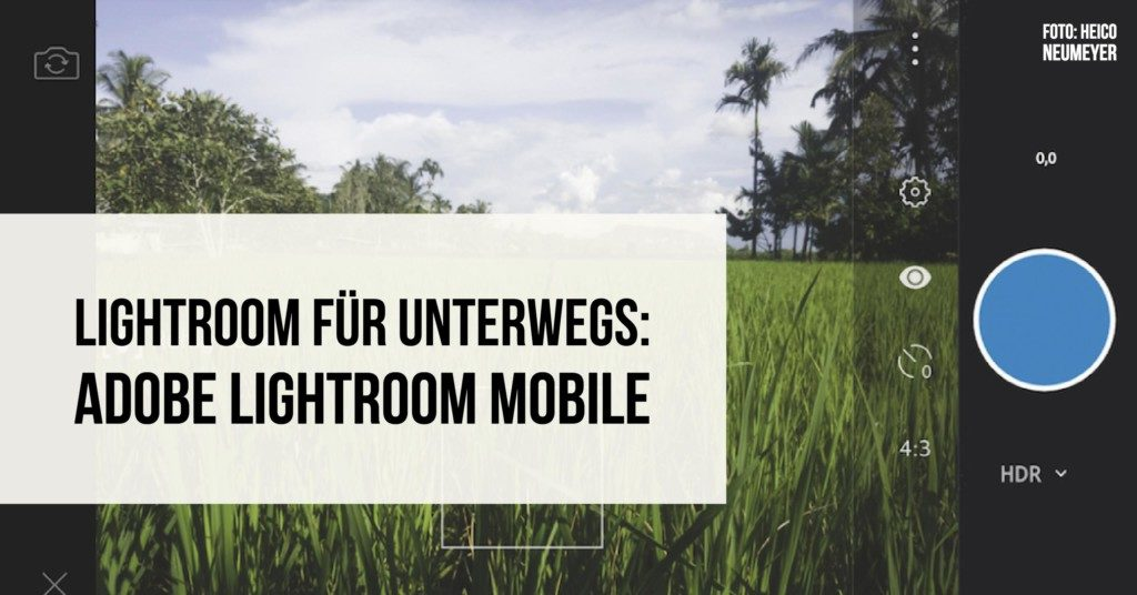 Lightroom für unterwegs: Adobe Lightroom mobile