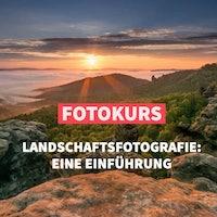 Online Fotokurs:Einstieg Landschaftsfotografie