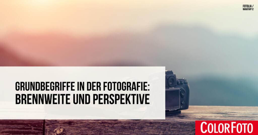 Grundbegriffe in der Fotografie: Brennweite und Perspektive