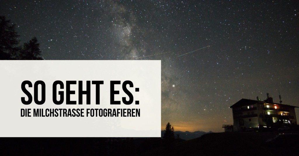 So geht es: Die Milchstraße fotografieren