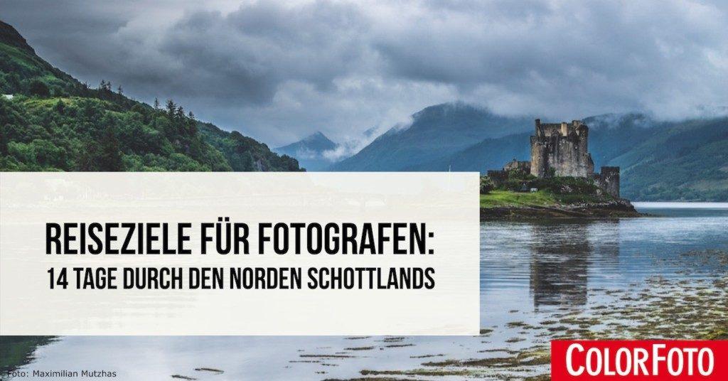 Reiseziele für Fotografen: 14 Tage durch den Norden Schottlands