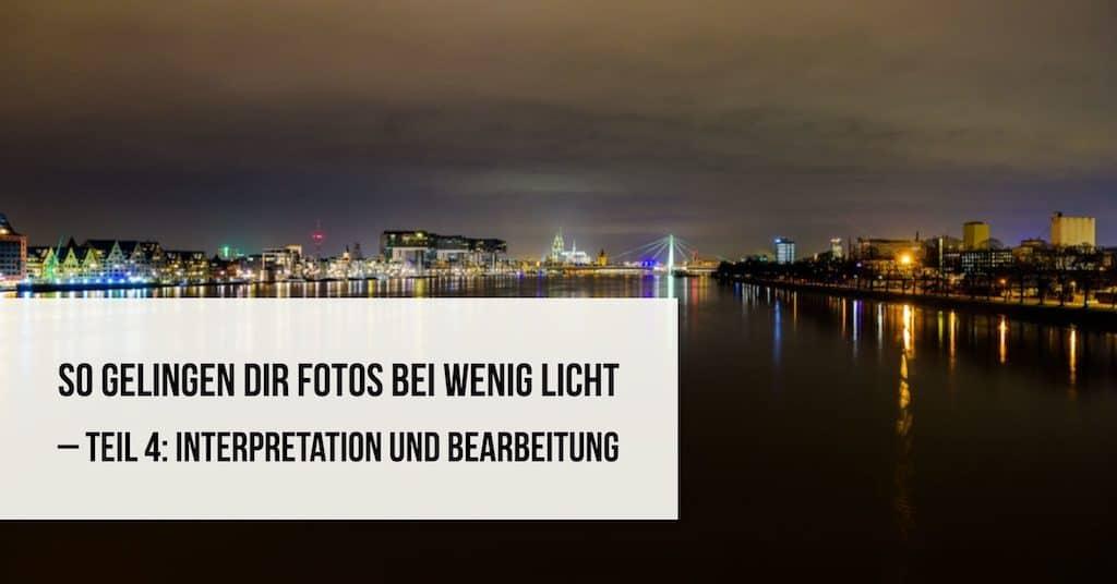 So gelingen Dir Fotos bei wenig Licht – Teil 4: Interpretation und Bearbeitung