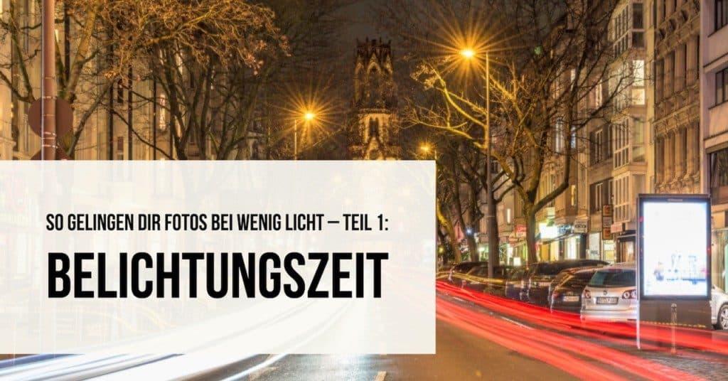 So gelingen Dir Fotos bei wenig Licht – Teil 1: Belichtungszeit