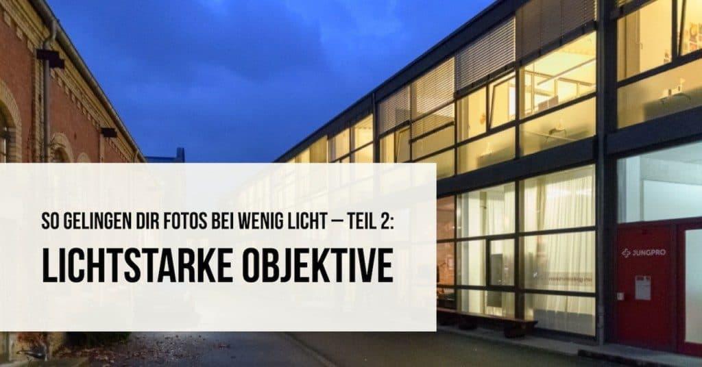 So gelingen Dir Fotos bei wenig Licht – Teil 2: Lichtstarke Objektive