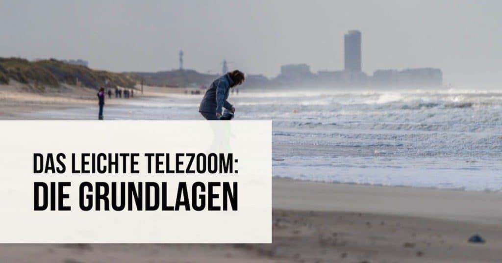 Das leichte Telezoom: Die Grundlagen