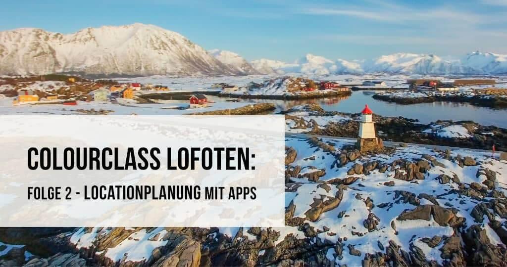 Colourclass Lofoten: Folge 2 – Locationplanung mit Apps