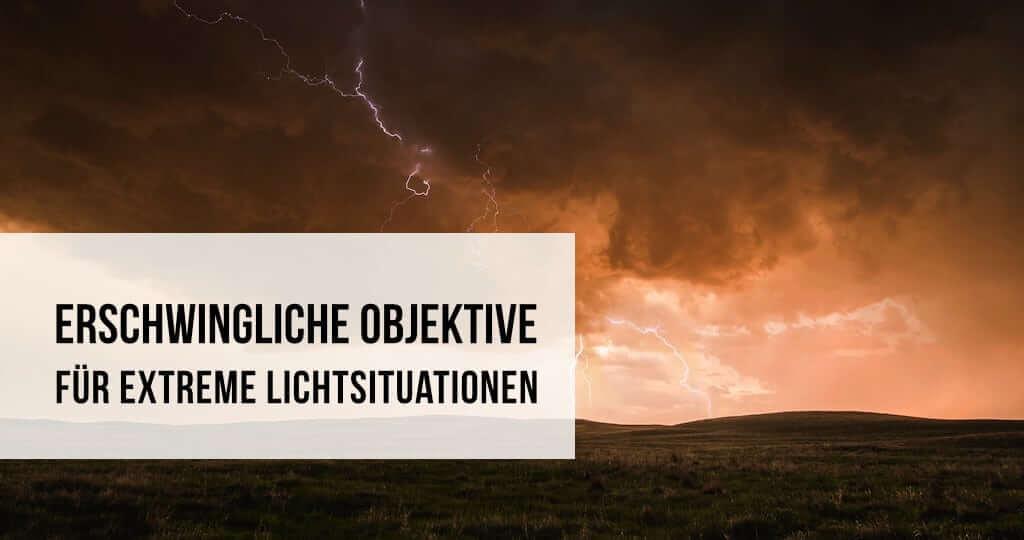 Erschwingliche Objektive für extreme Lichtsituationen