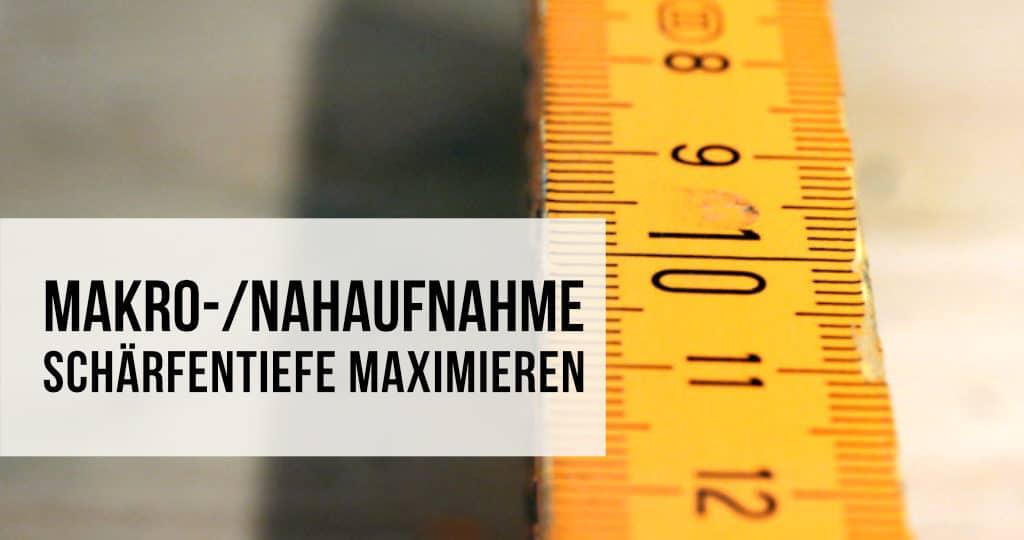 Makro-/Nahaufnahme – Schärfentiefe maximieren