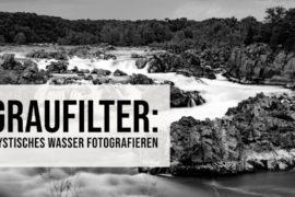 Graufilter mystisches Wasser fotografieren