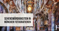Sehenswürdigkeiten in München fotografieren