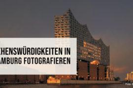 Sehenswürdigkeiten in Hamburg fotografieren
