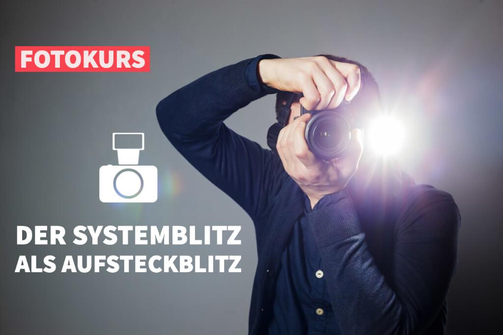 Fotokurs Blitzfotografie Teil 2: Der Systemblitz als Aufsteckblitz