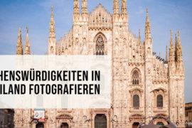 Sehenswürdigkeiten in Mailand fotografieren